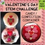 Valentine's Day STEM Challenge: In Candy/Confection Container, students create a container that keeps its contents secure and is small, stackable, and eye-catching! Comes with modifications for grades 2-8.