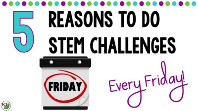 5 Reasons to Do STEM Challenges Every Friday