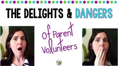 The Delights & Dangers of Parent Volunteers